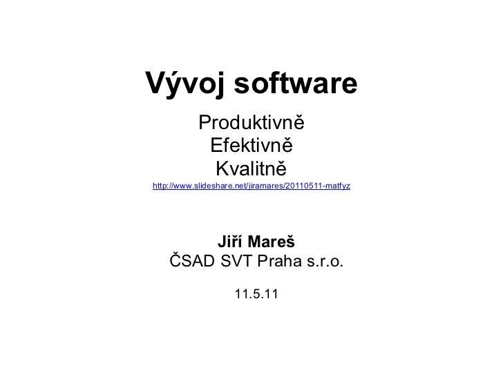 Vývoj software           Produktivně            Efektivně             Kvalitněhttp://www.slideshare.net/jiramares/20110511...