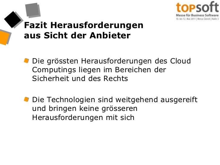 Fazit Herausforderungen aus Sicht der Anbieter<br />Die grössten Herausforderungen des CloudComputings liegen im Bereichen...