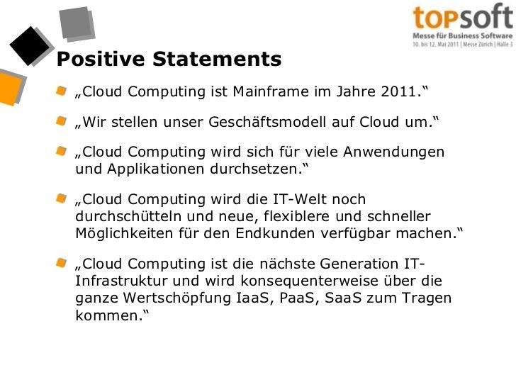 """Positive Statements<br />""""Cloud Computing ist Mainframe im Jahre 2011.""""<br />""""Wir stellen unser Geschäftsmodell auf Cloud ..."""