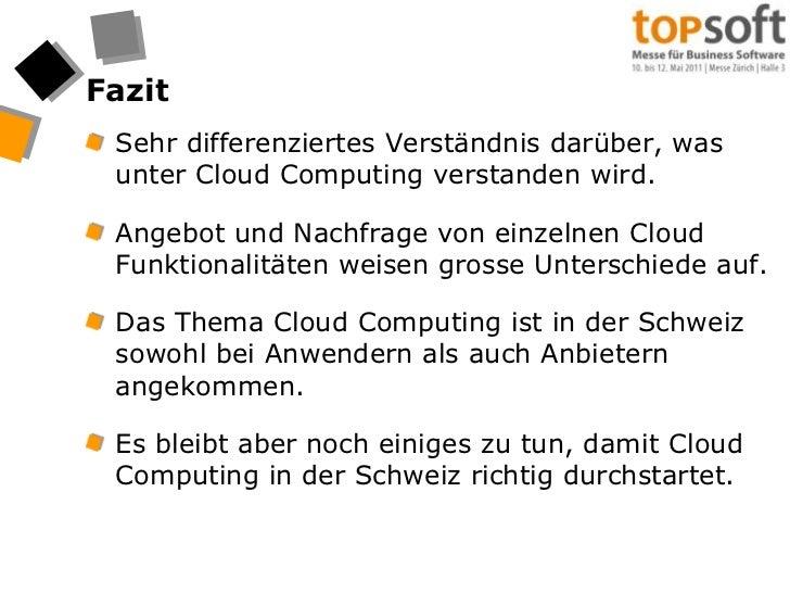 Fazit<br />Sehr differenziertes Verständnis darüber, was unter Cloud Computing verstanden wird.<br />Angebot und Nachfrage...