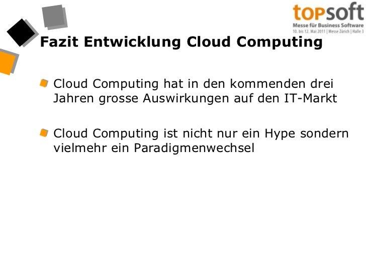 Fazit Entwicklung Cloud Computing<br />Cloud Computing hat in den kommenden drei Jahren grosse Auswirkungen auf den IT-Mar...