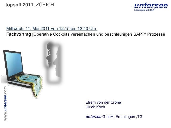 topsoft 2011, ZÜRICHMittwoch, 11. Mai 2011 von 12:15 bis 12:40 UhrFachvortrag |Operative Cockpits vereinfachen und beschle...