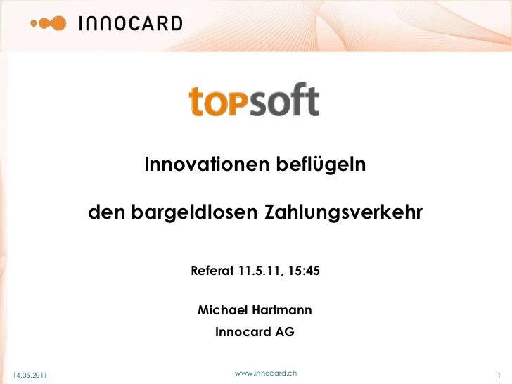 09.05.2011<br />1<br />Innovationen beflügeln<br />den bargeldlosen Zahlungsverkehr<br />Referat 11.5.11, 15:45<br />Micha...