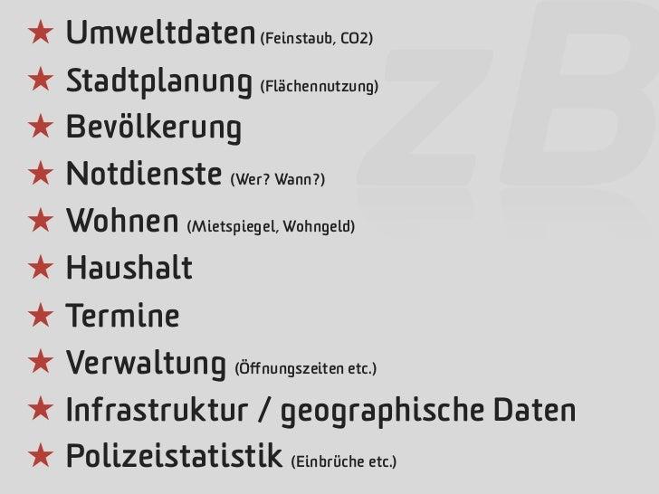 ★ Umweltdaten (Feinstaub, CO2)                     zB★ Stadtplanung (Flächennutzung)★ Bevölkerung★ Notdienste (Wer? Wann?)...