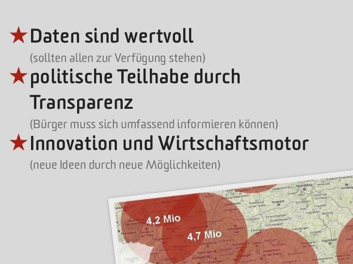 ★ Daten sind wertvoll  (sollten allen zur Verfügung stehen)★ politische Teilhabe durch  Transparenz  (Bürger muss sich umf...