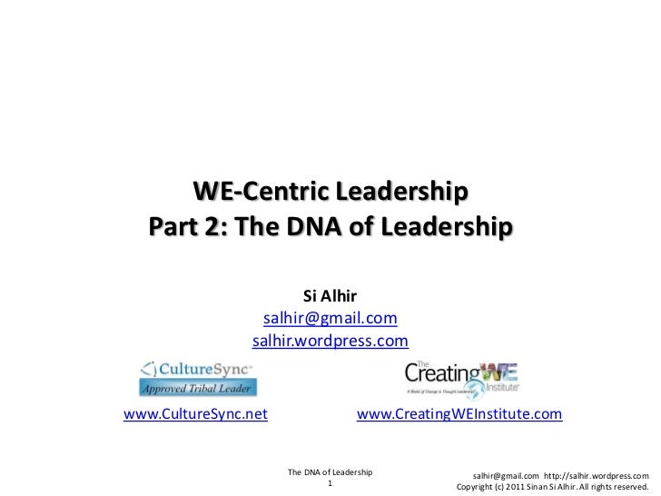WE-Centric LeadershipPart 2: The DNA of Leadership<br />Si Alhirsalhir@gmail.comsalhir.wordpress.com<br />www.CultureSync....