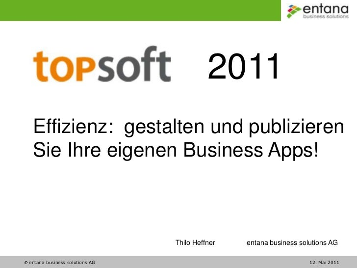 2011<br />Effizienz:  gestalten und publizieren Sie Ihre eigenen Business Apps!<br />Thilo Heffnerentana business solutio...