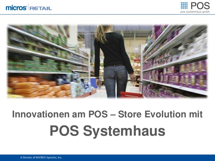 Innovationen am POS – Store Evolution mit                        POS Systemhaus A Division of MICROS Systems, Inc.