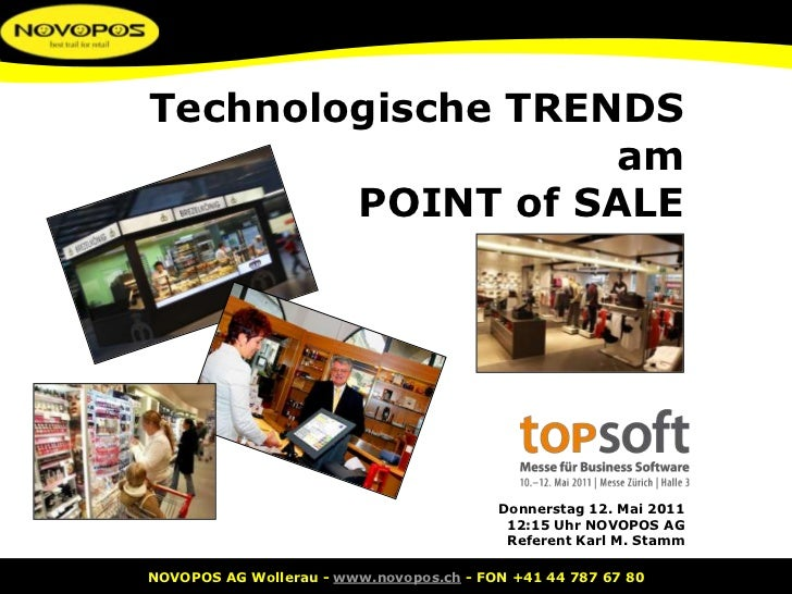 Technologische TRENDS<br />am<br />POINT of SALE<br />Donnerstag 12. Mai 201112:15 Uhr NOVOPOS AGReferent Karl M. Stamm<br />