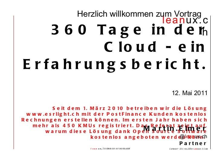 Herzlich willkommen zum Vortrag   360 Tage in der Cloud - ein Erfahrungsbericht.  12. Mai 2011 Seit dem 1. März 2010 betre...