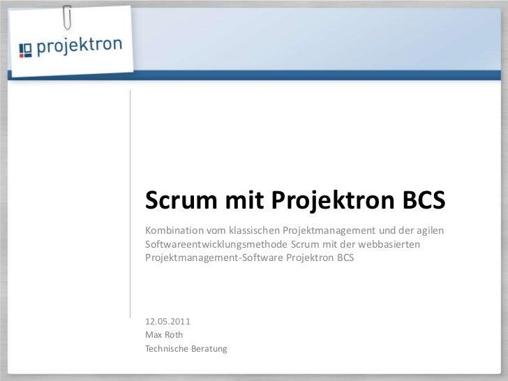 Scrum mit Projektron BCS<br />12.05.2011<br />Kombination vom klassischen Projektmanagement und der agilen Softwareentwick...