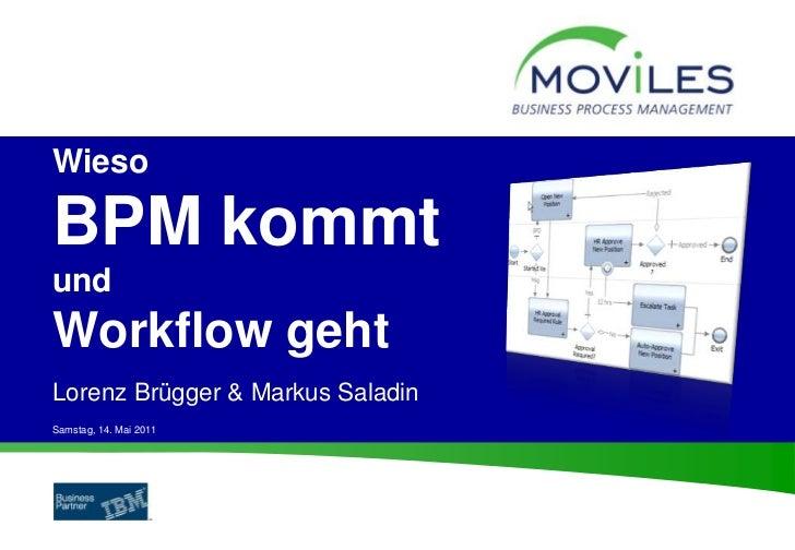 WiesoBPM kommtundWorkflow gehtLorenz Brügger & Markus SaladinSamstag, 14. Mai 2011