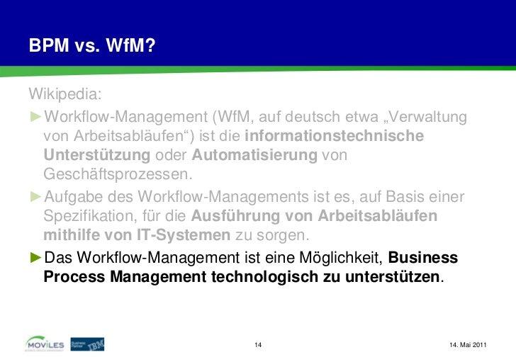 """BPM vs. WfM?Wikipedia:►Workflow-Management (WfM, auf deutsch etwa """"Verwaltung von Arbeitsabläufen"""") ist die informationste..."""