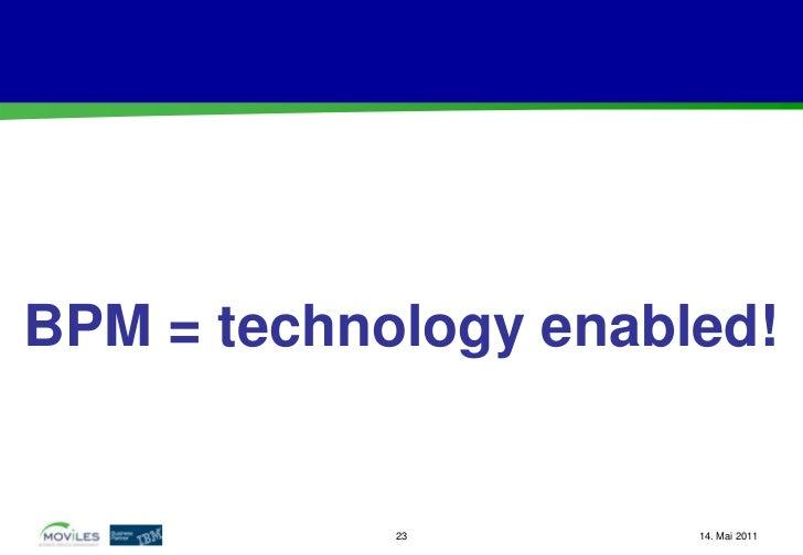 BPM = technology enabled!            23        14. Mai 2011