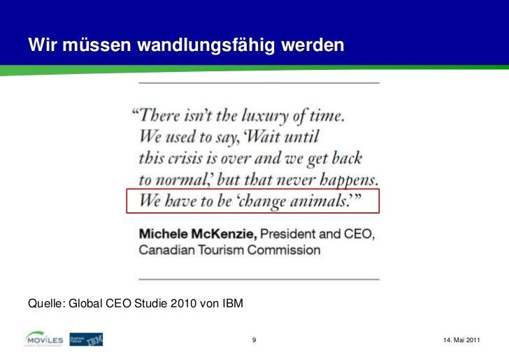 Wir müssen wandlungsfähig werdenQuelle: Global CEO Studie 2010 von IBM                                         9   14. Mai...