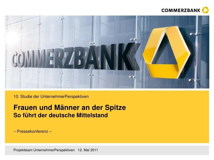 10. Studie der UnternehmerPerspektivenFrauen und Männer an der SpitzeSo führt der deutsche Mittelstand– Pressekonferenz –P...