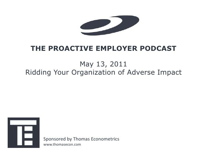 THE PROACTIVE EMPLOYER PODCAST               May 13, 2011Ridding Your Organization of Adverse Impact    Sponsored by Thoma...