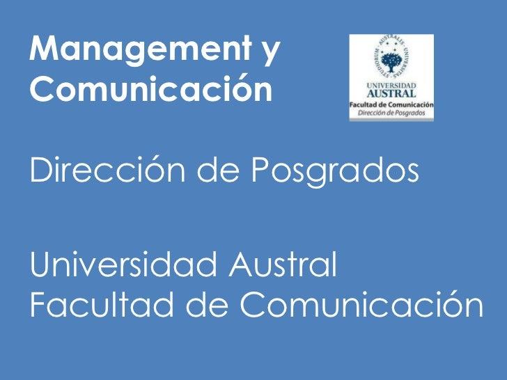 Management y Comunicación Dirección de Posgrados Universidad Austral Facultad de Comunicación