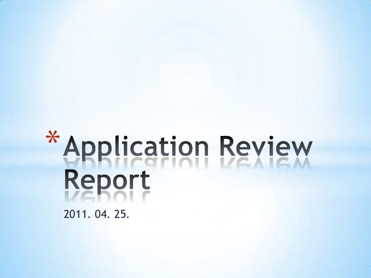 2011. 04. 25.<br />Application Review Report<br />