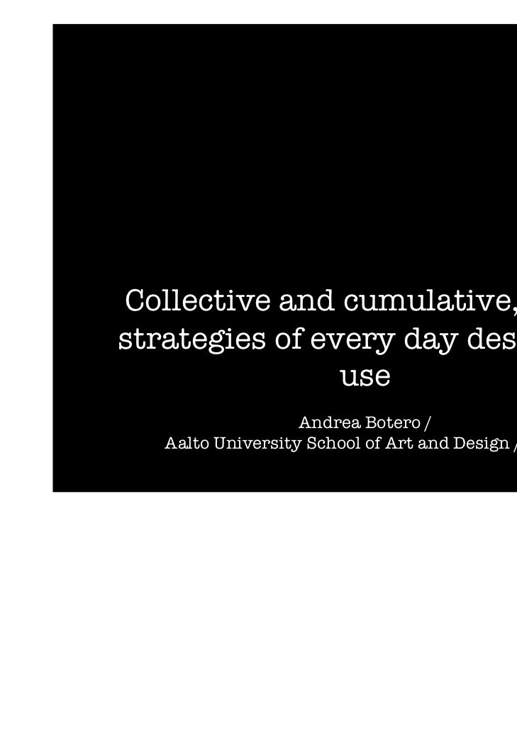 Collective and cumulative, somestrategies of every day design-in-                use                   Andrea Botero /   A...