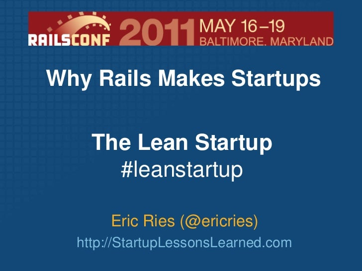 Why Rails Makes Startups<br />The Lean Startup#leanstartup<br />Eric Ries (@ericries)<br />http://StartupLessonsLearned.co...