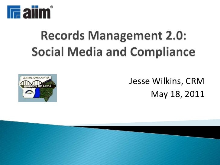 Records Management 2.0:Social Media and Compliance<br />Jesse Wilkins, CRM<br />May 18, 2011<br />