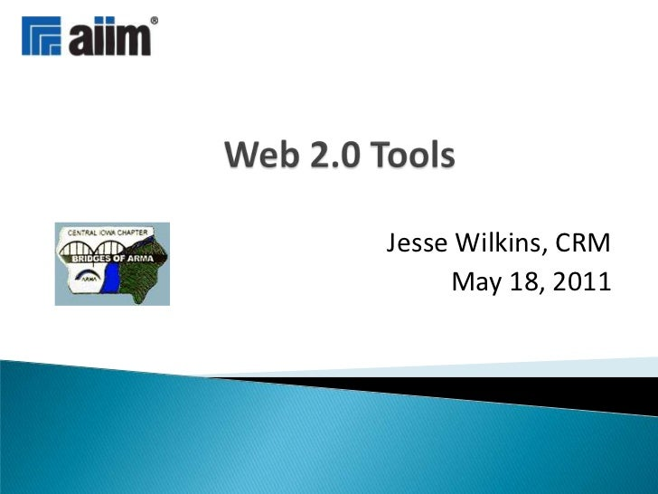 Web 2.0 Tools<br />Jesse Wilkins, CRM<br />May 18, 2011<br />