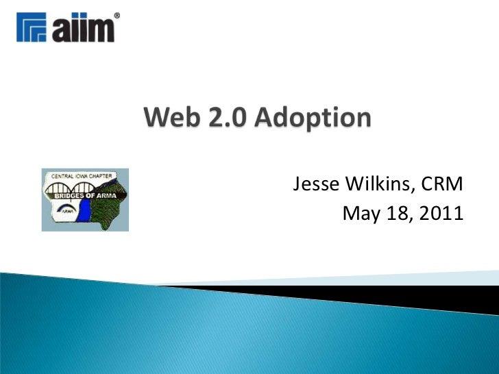 Web 2.0 Adoption<br />Jesse Wilkins, CRM<br />May 18, 2011<br />
