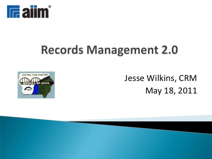 Records Management 2.0<br />Jesse Wilkins, CRM<br />May 18, 2011<br />