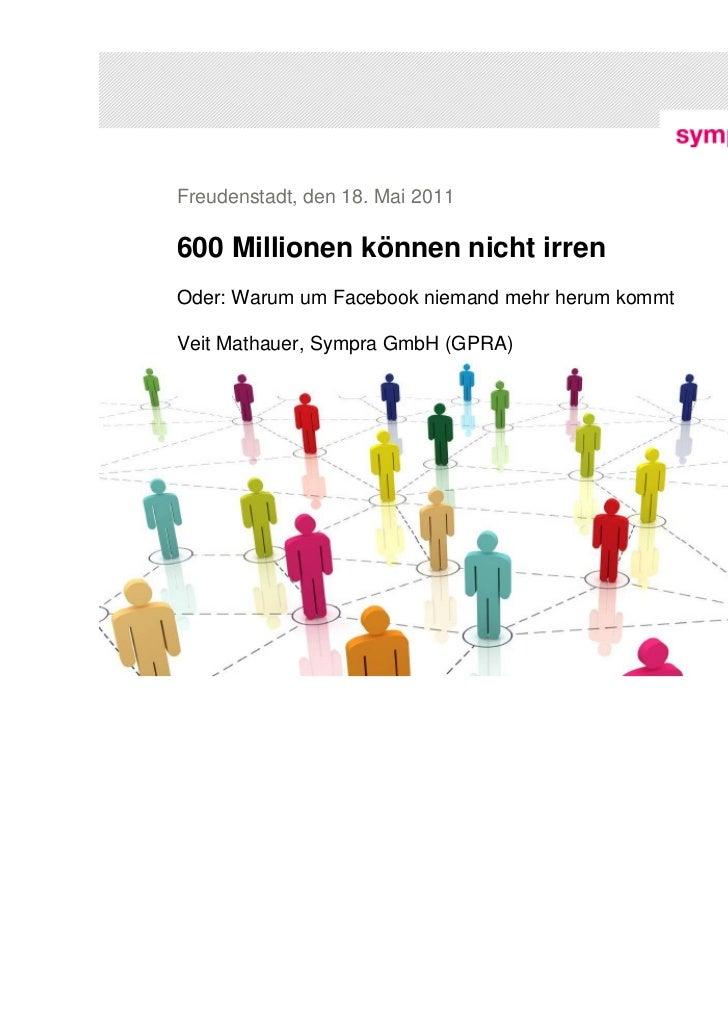 Freudenstadt, den 18. Mai 2011600 Millionen können nicht irrenOder: Warum um Facebook niemand mehr herum kommtVeit Mathaue...