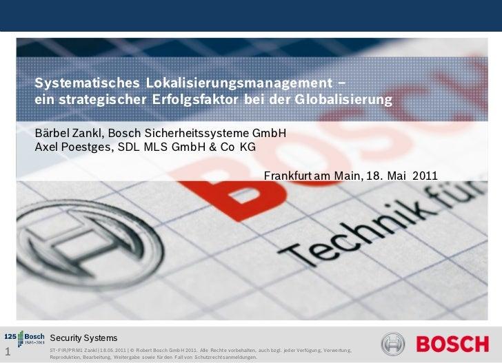 Systematisches Lokalisierungsmanagement –    ein strategischer Erfolgsfaktor bei der Globalisierung    Bärbel Zankl, Bosch...
