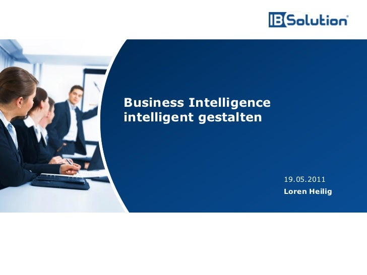 Business Intelligence                                        intelligent gestalten                                        ...