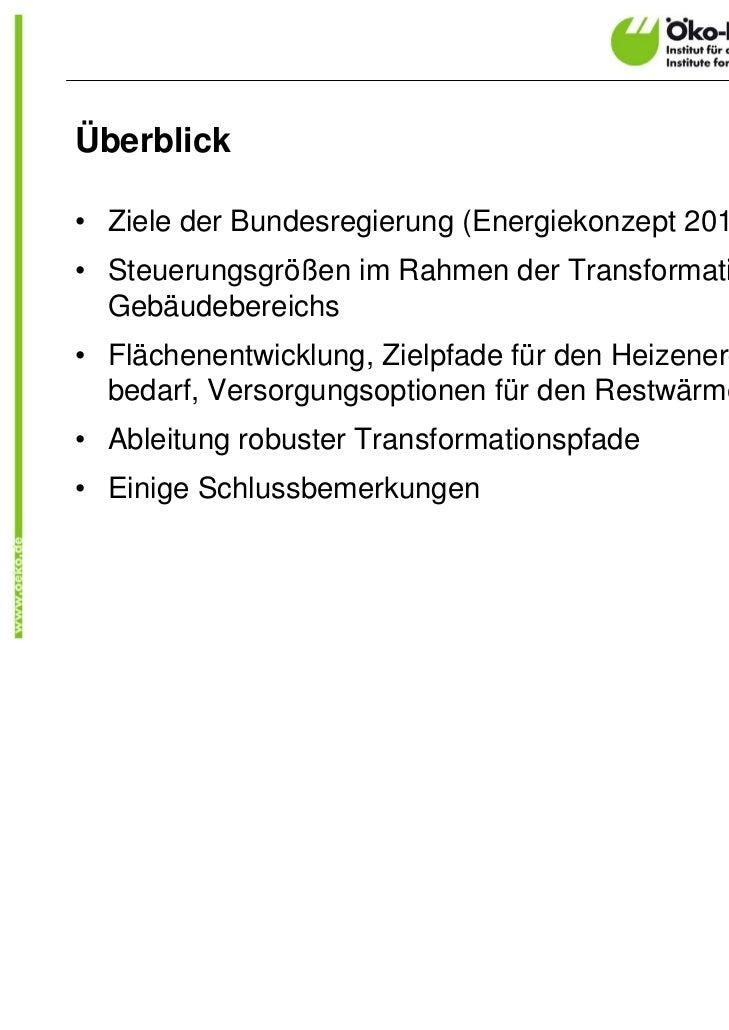 Überblick• Ziele der Bundesregierung (Energiekonzept 2010)• Steuerungsgrößen im Rahmen der Transformation des  Gebäudebere...