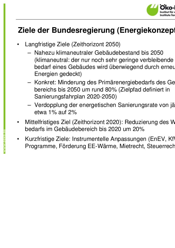 Ziele der Bundesregierung (Energiekonzept 2010)•   Langfristige Ziele (Zeithorizont 2050)     – Nahezu klimaneutraler Gebä...