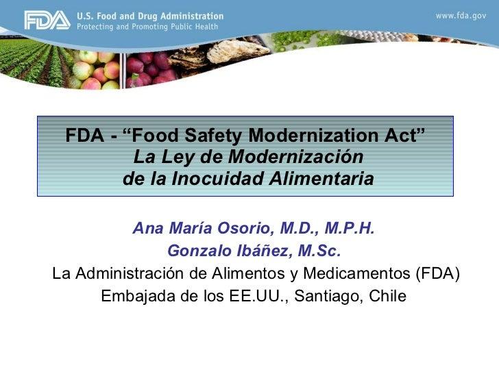 """FDA - """"Food Safety Modernization Act""""   La Ley de Modernizaci ó n  de la Inocuidad Alimentaria Ana María Osorio, M.D., M.P..."""