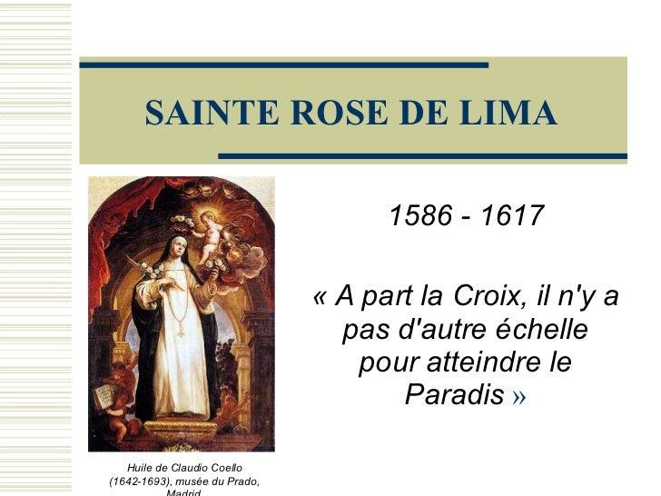 SAINTE ROSE DE LIMA 1586 - 1617 «A part la Croix, il n'y a pas d'autre échelle pour atteindre le Paradis » Huile de Clau...