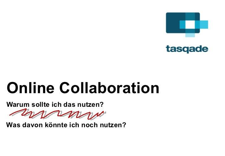 Online Collaboration Warum sollte ich das nutzen? Was davon könnte ich noch nutzen?