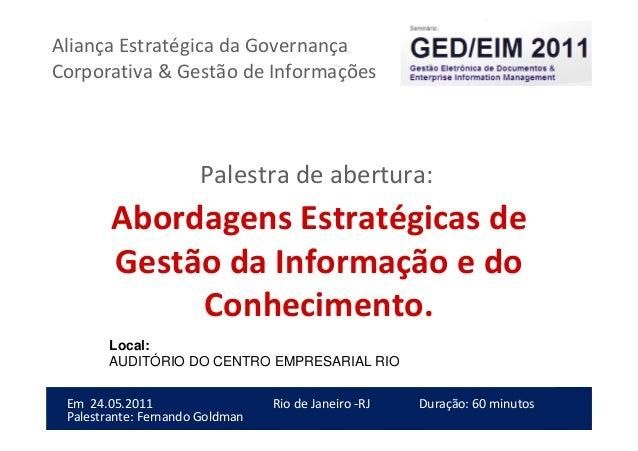 1Em 24.05.2011Abordagens Estratégicas de Gestão da Informação edo ConhecimentoRio de Janeiro -RJPalestrante: Fernando Gold...