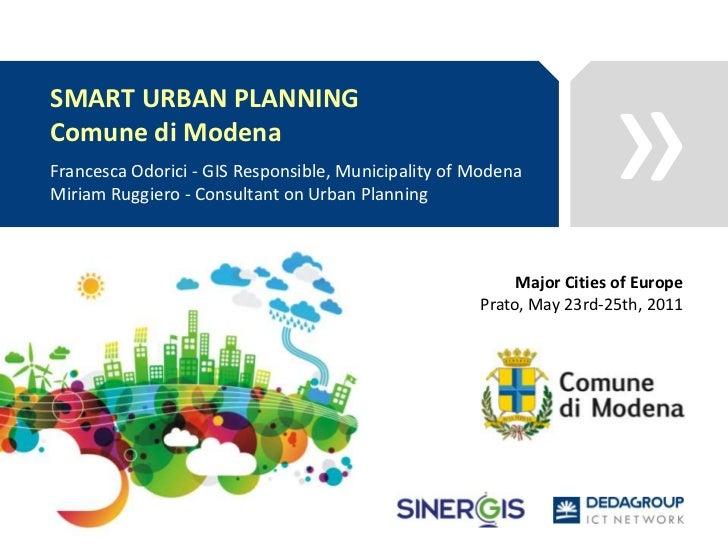 SMART URBAN PLANNING<br />Comune di Modena<br />Francesca Odorici - GIS Responsible, Municipality of Modena<br />Miriam Ru...