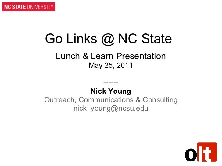 Go Links @ NC State   Lunch & Learn Presentation            May 25, 2011                ------             Nick YoungOutre...