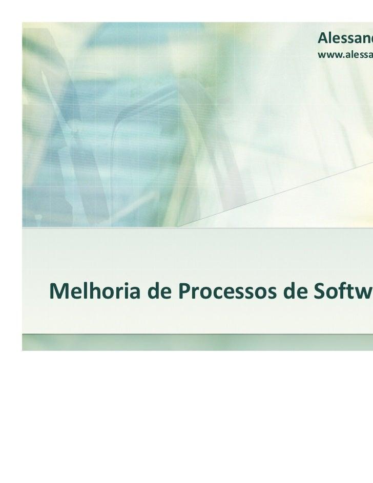 Alessandro Almeida                        www.alessandroalmeida.comMelhoria de Processos de Software