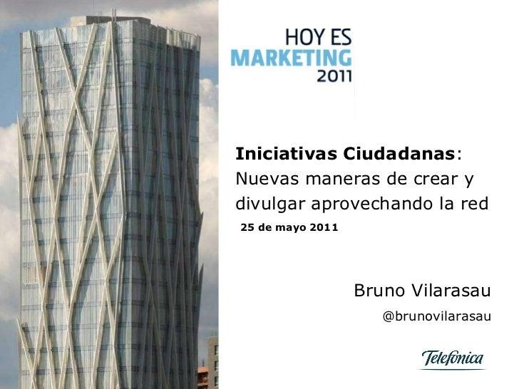 Bruno Vilarasau @brunovilarasau 25 de mayo 2011 Iniciativas Ciudadanas : Nuevas maneras de crear y divulgar aprovechando l...
