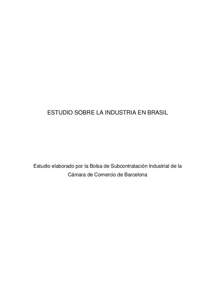 ESTUDIO SOBRE LA INDUSTRIA EN BRASILEstudio elaborado por la Bolsa de Subcontratación Industrial de la               Cámar...