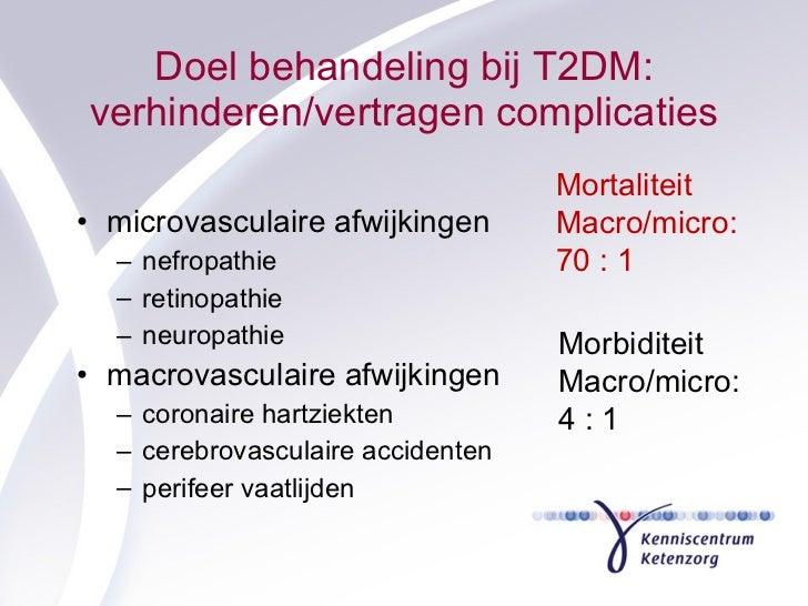 Doel behandeling bij T2DM: verhinderen/vertragen complicaties <ul><li>microvasculaire afwijkingen </li></ul><ul><ul><li>ne...