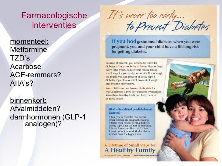 Farmacologische interventies <ul><li>momenteel: </li></ul><ul><li>Metformine </li></ul><ul><li>TZD's </li></ul><ul><li>Aca...
