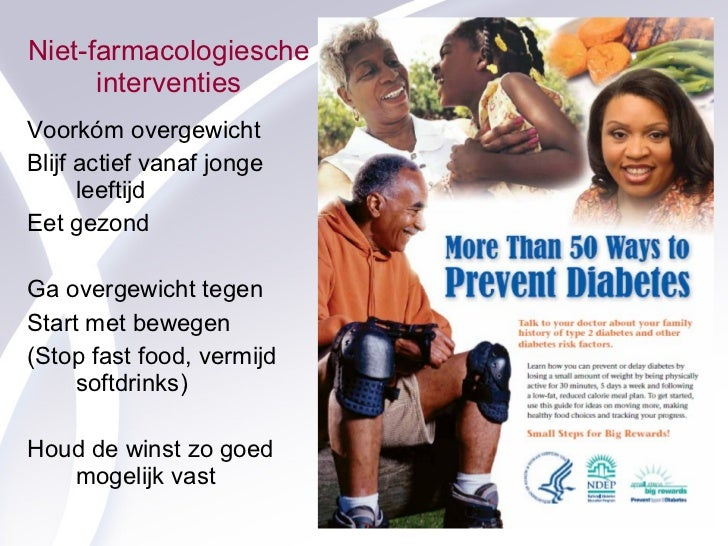Niet-farmacologiesche interventies <ul><li>Voorkóm overgewicht </li></ul><ul><li>Blijf actief vanaf jonge leeftijd </li></...