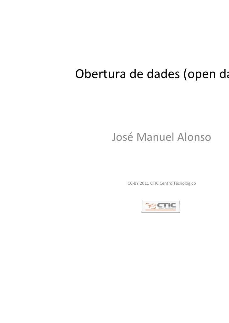 Oberturadedades(opendata)      José ManuelAlonso        CC‐BY2011CTICCentroTecnológico