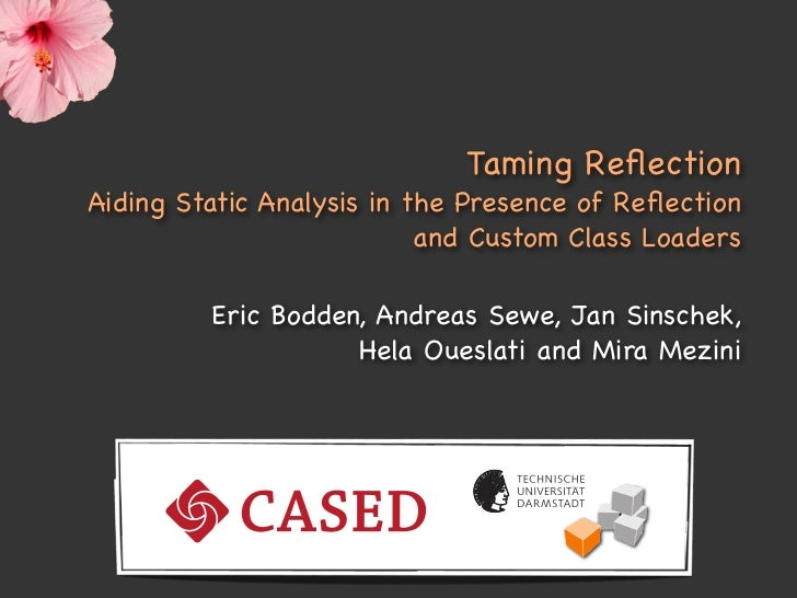 Taming ReflectionAiding Static Analysis in the Presence of Reflection                           and Custom Class Loaders    ...