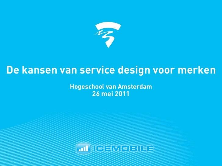 De kansen van service design voor merken            Hogeschool van Amsterdam                  26 mei 2011