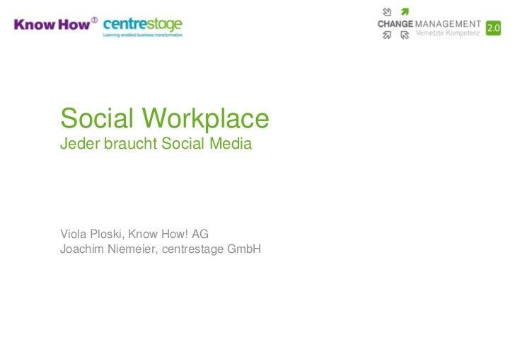 Social WorkplaceJeder braucht Social MediaViola Ploski, Know How! AGJoachim Niemeier, centrestage GmbH